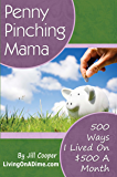 Penny Pinching Mama: 500 Ways I Lived On $500 A Month