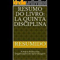 Resumo do livro: La Quinta Disciplina : A Arte e Prática das Organizações de Aprendizagem