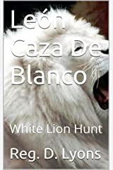 León Caza De Blanco: White Lion Hunt (Spanish Edition) Kindle Edition