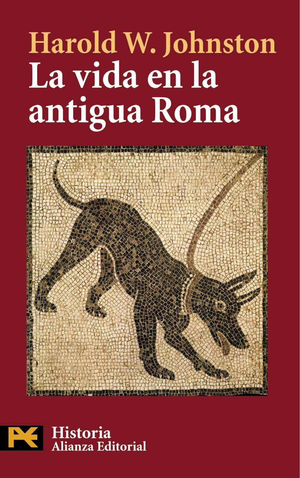La vida en la antigua Roma (El Libro De Bolsillo - Historia) Tapa blanda – 10 may 2010 Harold Whetstone Johnston Joaquín Pastor Saco Alianza 8420649821