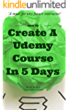 How to Create a UDEMY Course in 5 Days (English Edition)