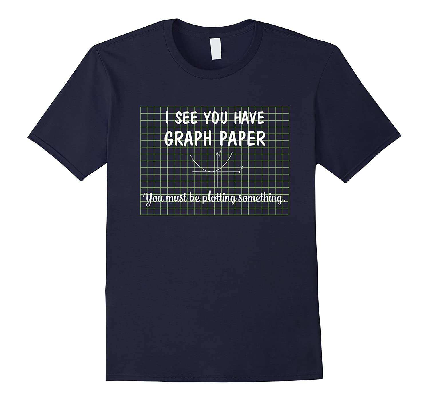 I See You Have Graph Paper Math Punny Teacher T-Shirt-T-Shirt