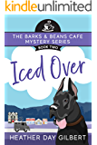 Iced Over (Barks & Beans Cafe Cozy Mystery Book 2)