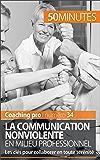 La Communication NonViolente en milieu professionnel: Les clés pour collaborer en toute sérénité (Coaching pro t. 34)