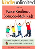 How to Raise Resilient Bounce Back Kids (77 Ways to Parent Series Book 5)