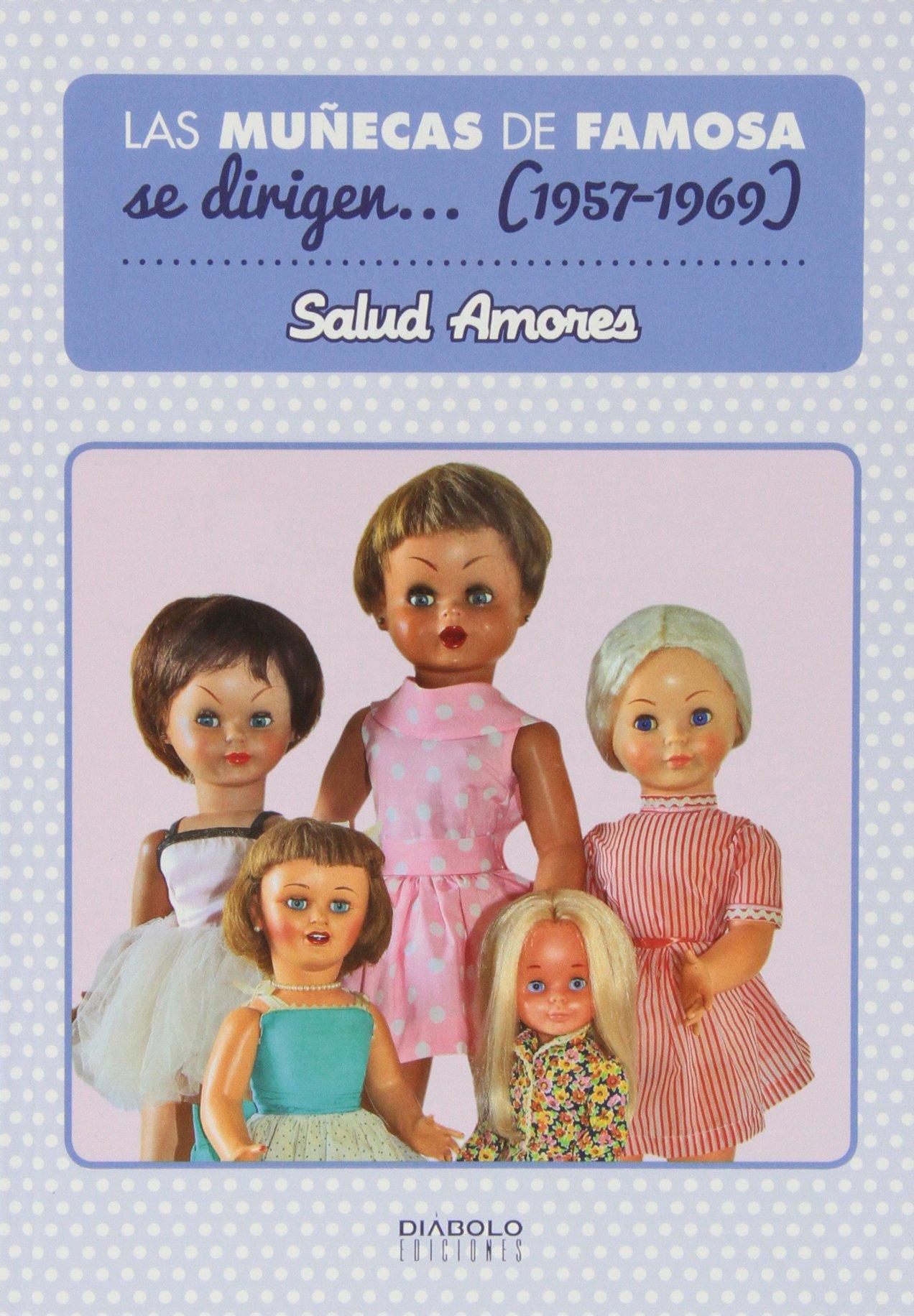 Las Muñecas De Famosa Se Dirigen… (1957-1969) Tapa blanda – 14 nov 2013 Amores Salud Diábolo 8415839634 Antiques & collectables
