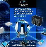 Introducción a las tecnologías de información. Volumen 1