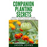 Companion Planting Secrets - Organic Gardening to Deter Pests and Increase Yield: Chemical Free Methods to Reduce Pests, Comb