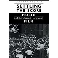 SETTLING THE SCORE: Music and the Classical Hollywood