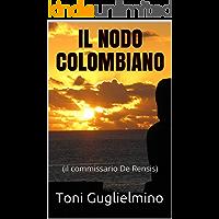 IL NODO COLOMBIANO: (commissario De Rensis 6)