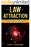 The Law of Attraction: A Guide on How to Apply the Law of Attraction to Your Life