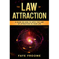 The Law of Attraction: A Guide on How to Apply the Law of Attraction to Your Life (English Edition)