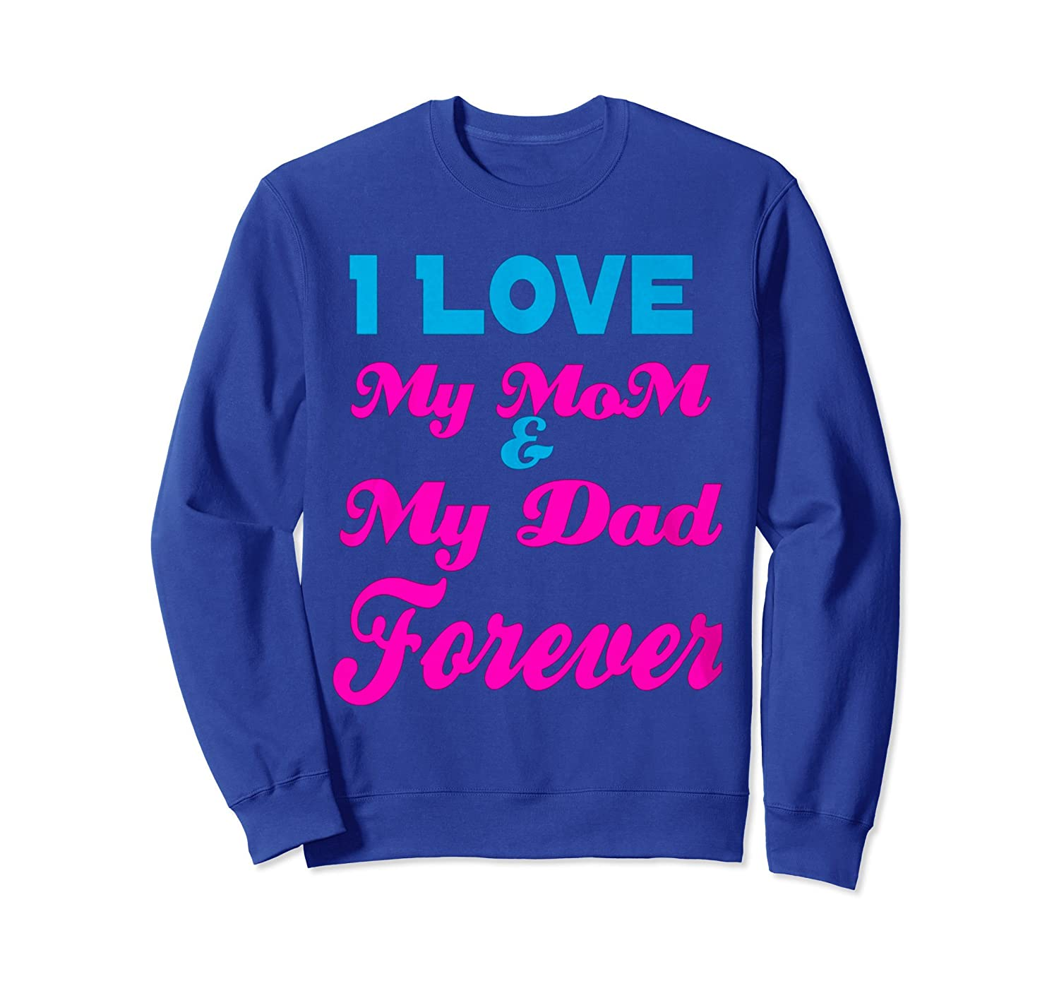 I Love My Mom and My Dad forever SweatShirt-anz
