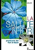 La salute con i fiori: Prontuario dei fiori di Bach (L'altra medicina)