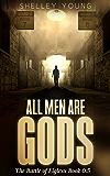 All Men Are Gods: (Book 0.5)