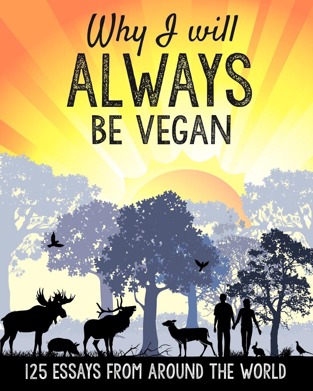 Why I will ALWAYS be vegan      essays from around the world     Amazon com Why I will ALWAYS be vegan      essays from around the world  Butterflies Katz                 Amazon com  Books