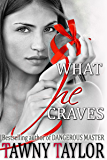 What He Craves - What he Wants 3 - My Alpha Billionaire: A New Adult Romance