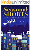 Seasonal Shorts: An Anthology of Christmas Stories and Poems (The Anthology Series Book 1)