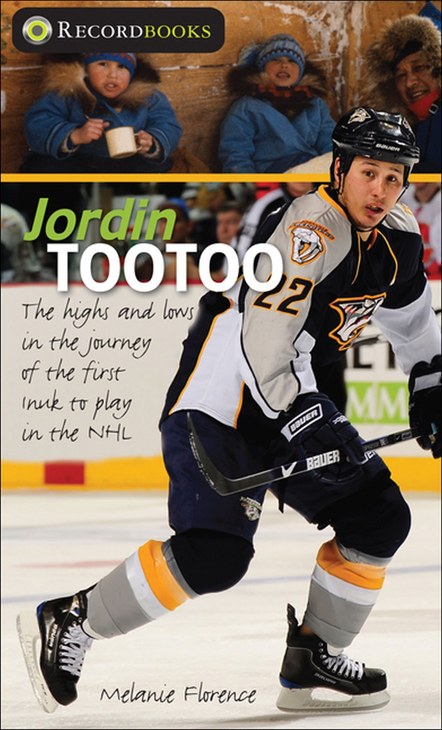 Jordin Tootoo: The highs and lows in the journey of the first Inuit to play in the NHL (Lorimer Recordbooks)