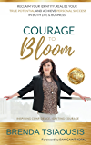 Courage To Bloom : Reclaim your Identity, Realise your True Potential and Achieve Personal Success in both Life and Business. (Foreword by Sam Cawthorn)