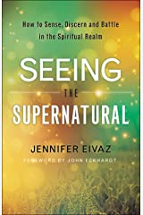 Seeing the Supernatural: How to Sense, Discern and Battle in the Spiritual Realm Kindle Edition