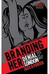 Branding Her 6 : Denial, London, Yes or No (Episode 11, 12 & 13) (BRANDING HER : Steamy Lesbian Romance Series) Kindle Edition