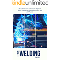 Learn Welding in 1 Day- The Ultimate How-to Guide for Beginners, Safety Procedures, Welding Techniques, and DIY Projects