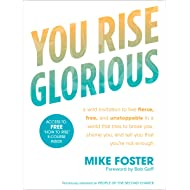 You Rise Glorious: A Wild Invitation to Live Fierce, Free, and Unstoppable in a World that Tries to  Break You, Shame You, and Tell You that You're Not Enough