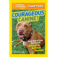 National Geographic Kids Chapters: Courageous Canine: And More True Stories of Amazing Animal Heroes (Chapter Book)