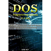 DOS: Programming Success in a Day: Beginners guide to fast, easy and efficient learning of DOS programming (DOS, ADA, Programming, DOS Programming, ADA ... LINUX, RPG, ADA Programming, Android, JAVA)