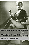 Harder Slave Training: Two Dominant Mistresses (Mistress Mandy Book 2)