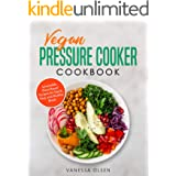 Vegan Pressure Cooker Cookbook: Irresistible Plant-Based Recipes for Quick, Easy, and Healthy Meals