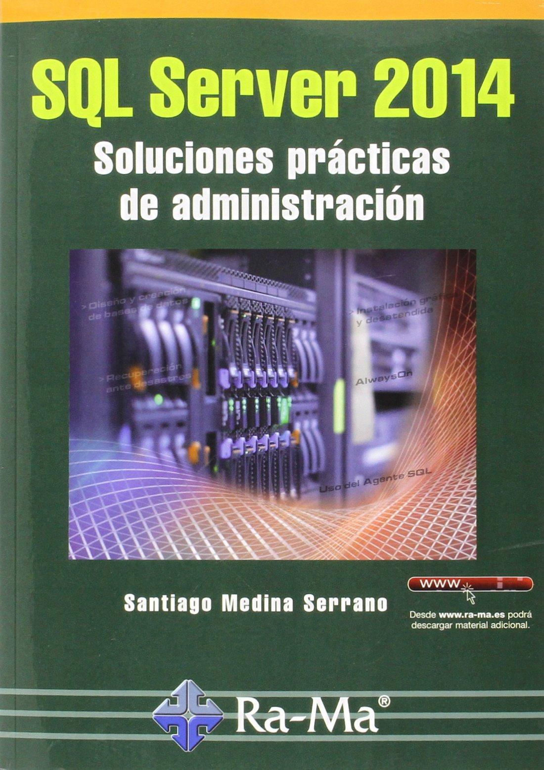 SQL Server 2014. Soluciones Prácticas De Administración Tapa blanda – 23 feb 2015 Santiago Medina Serrano Ra-Ma 8499645178 Databases