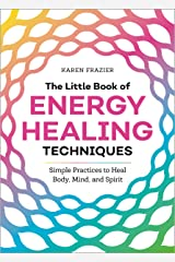 The Little Book of Energy Healing Techniques: Simple Practices to Heal Body, Mind, and Spirit Kindle Edition