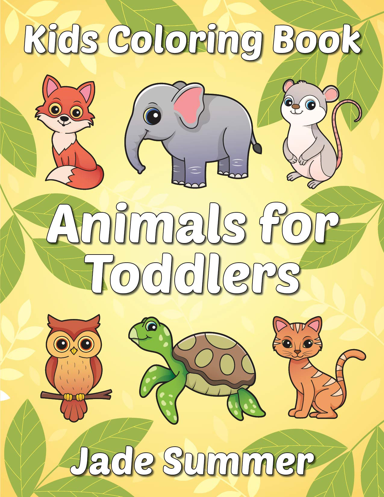 - Animals For Toddlers: A Toddler Coloring Book With Fun, Simple