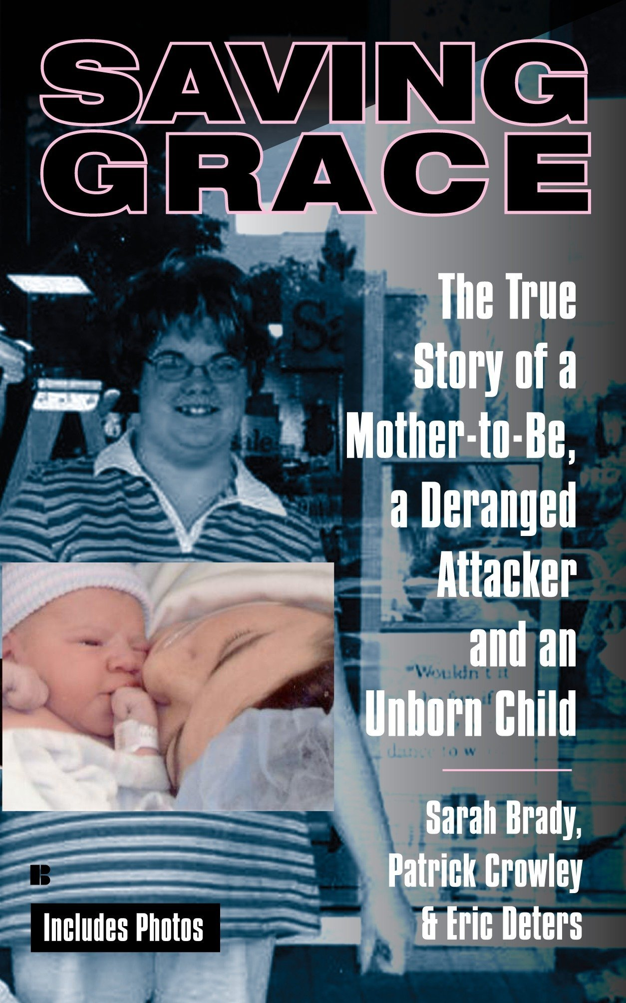 Saving Grace: The True Story of a Mother-to-Be, a Deranged Attacker, and an UnbornChild PDF