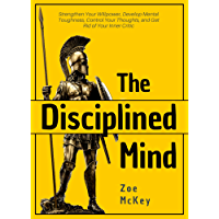 The Disciplined Mind: Strengthen Your Willpower, Develop Mental Toughness, Control Your Thoughts, and Get Rid of Your Inner Critic (English Edition)