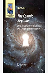 The Cosmic Keyhole: How Astronomy Is Unlocking the Secrets of the Universe (Astronomers' Universe) Kindle Edition