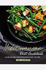 Mediterranean Diet Cookbook: 60 Delectable Mediterranean Diet Recipes Kindle Edition