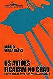 """Os aviões ficaram no chão: Parte integrante do livro """"Marighella"""""""