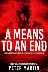 A Means to an End (A gripping emotional page-turner with a twist you'll never see coming) Kindle Edition