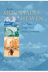 In the Mountains of Heaven: True Tales of Adventure on Six Continents Paperback