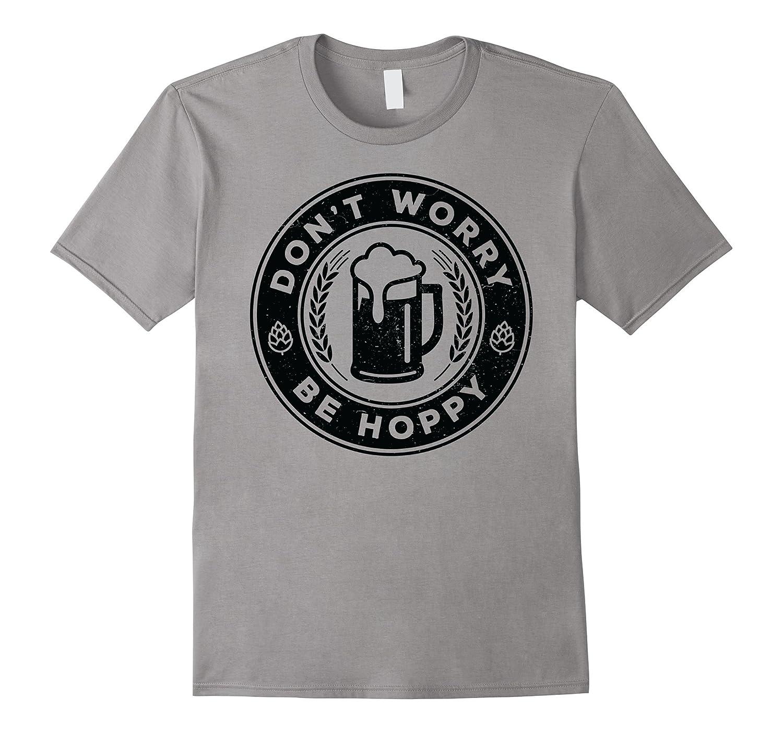 Dont Worry Be Hoppy Craft Beer Shirt IPA Hopps-RT