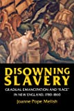 "Disowning Slavery: Gradual Emancipation and ""Race"" in New England, 1780–1860"