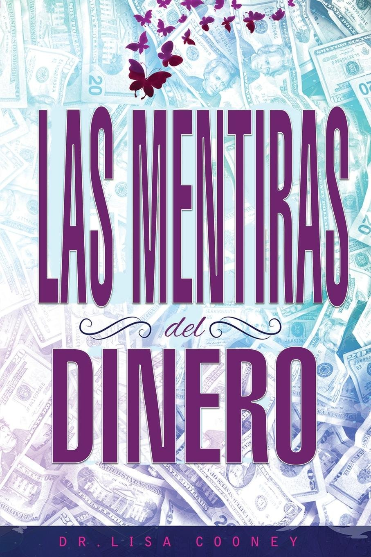 LAS MENTIRAS DEL DINERO - Lies of Money Spanish Tapa blanda – 4 jun 2018 Dr. Lisa Cooney 1634931777 Money & Consumer Issues SELF-HELP / Creativity