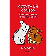 Adopta un conejo: Cómo cuidar en casa de una bolita peluda (Spanish Edition) Dec 25, 2018