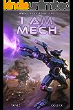 I Am Mech: A Mecha Space Opera Adventure (Metal Fury Book 1)