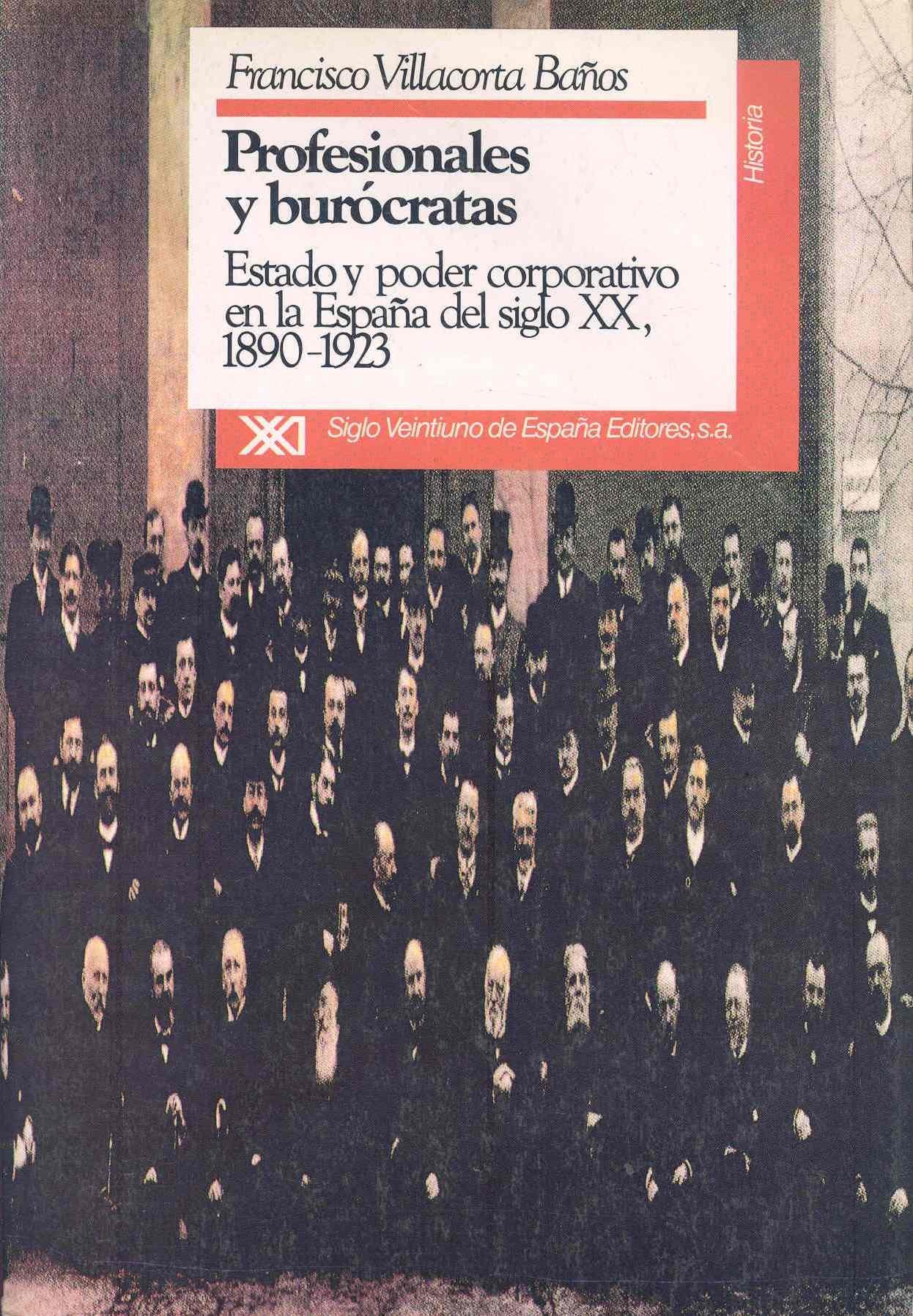 Profesionales y burócratas: Estado y poder corporativo en la España del siglo XX, 1890-1923 Historia: Amazon.es: Villacorta Baños, Francisco, Arjona, Pedro: Libros