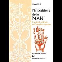L'imposizione delle mani: Le origini spirituali dell'energia terapeutica (Esoterismo e alchimia)
