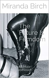 The Future Is Femdom: Total Male Submission